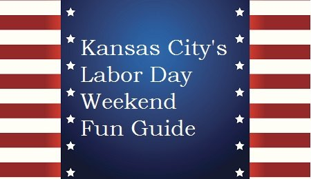 Kansas City's Labor Day Weekend Fun Guide